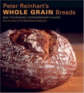 WHOLE GRAIN BREADS By Peter Reinhart